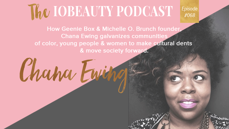 IOB 068: Geenie Box Founder Chana Ewing On How She Galvanizes Communities Of Color & Women To Move Society Forward